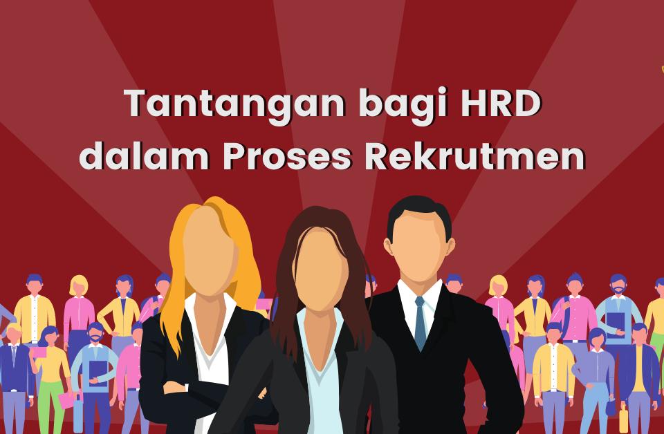 Tantangan bagi HRD dalam Proses Rekrutmen